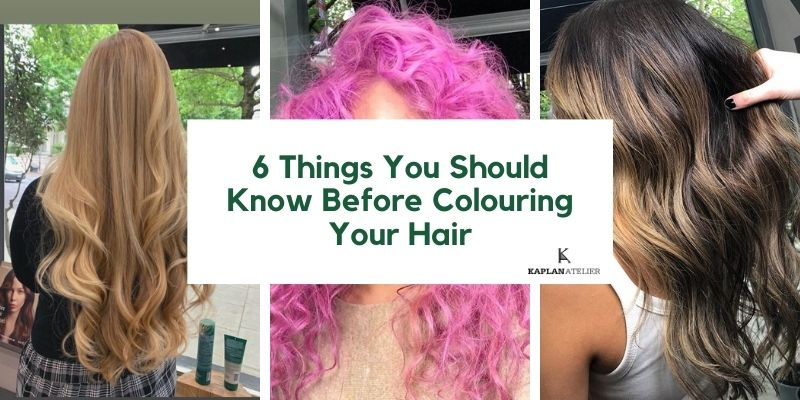 Hair Colouring 6 Things You Should Do Before Doing It - KAPLANatelier