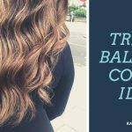 10 Trendy Balayage Colour Ideas You Should Try - KAPLANatelier