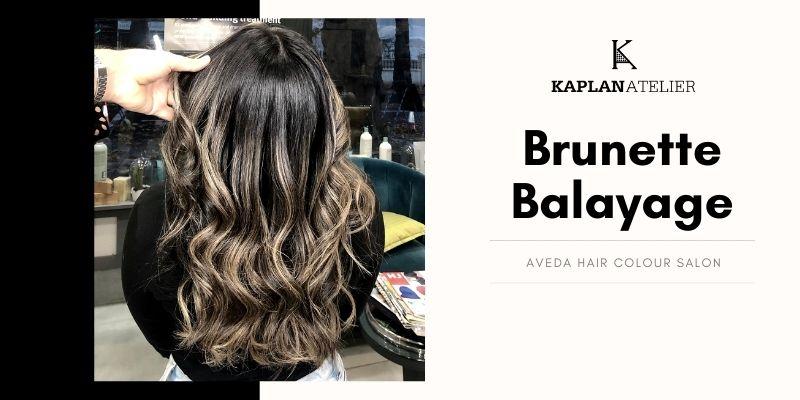 5 Reasons Why We Love Brunette Balayage - AVEDA Salon - KAPLANatelier