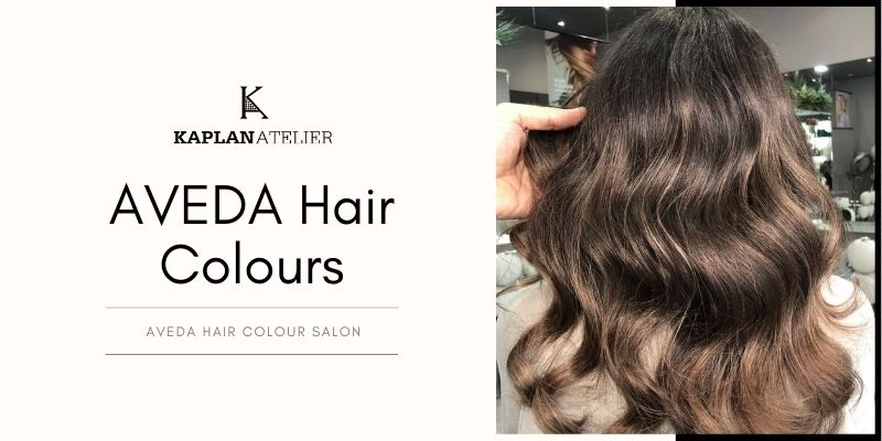 Everything You Need to Know About AVEDA Hair Colour - KAPLANatelier | AVEDA Salon